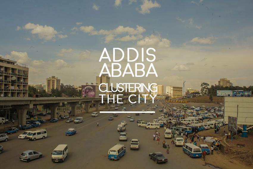 MITTEL PRO ARCHITETTI for UNIDO: Clustering the City, Addis Ababa – Ethiopia